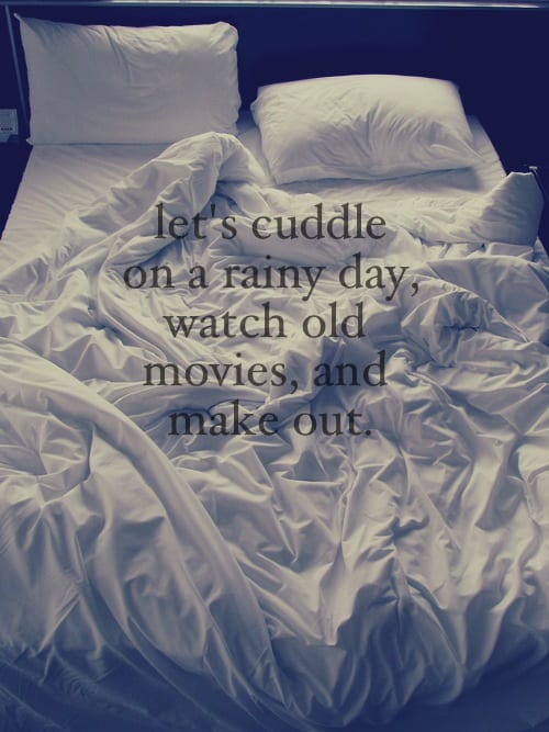 """rumbled bed meme """"let's cuddle on a rainy day, watch old movies and make out"""""""